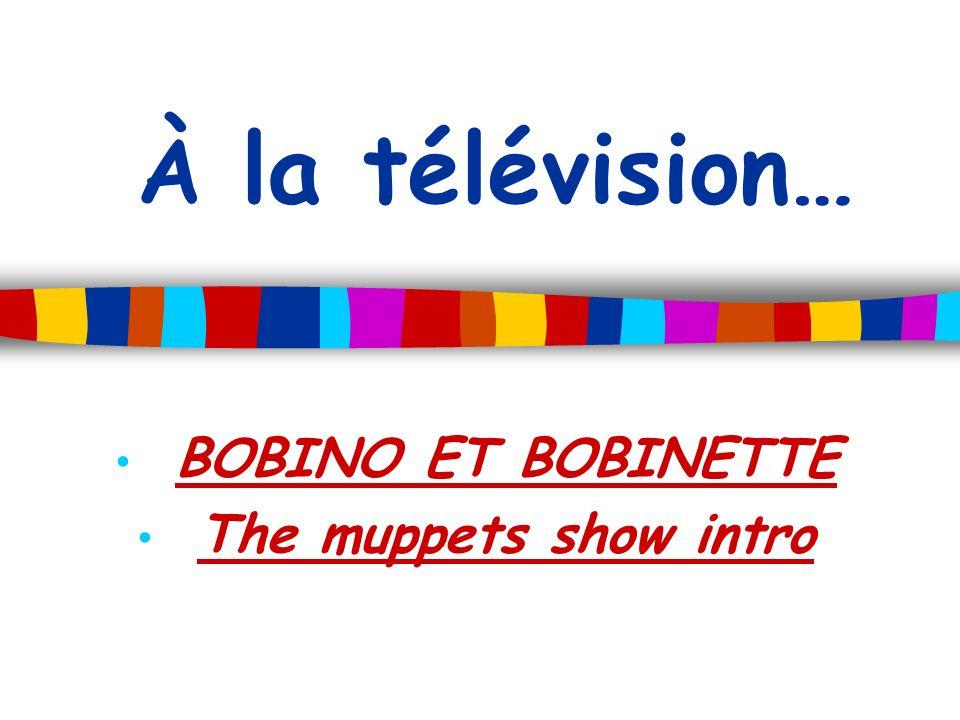 À la télévision… BOBINO ET BOBINETTE The muppets show intro
