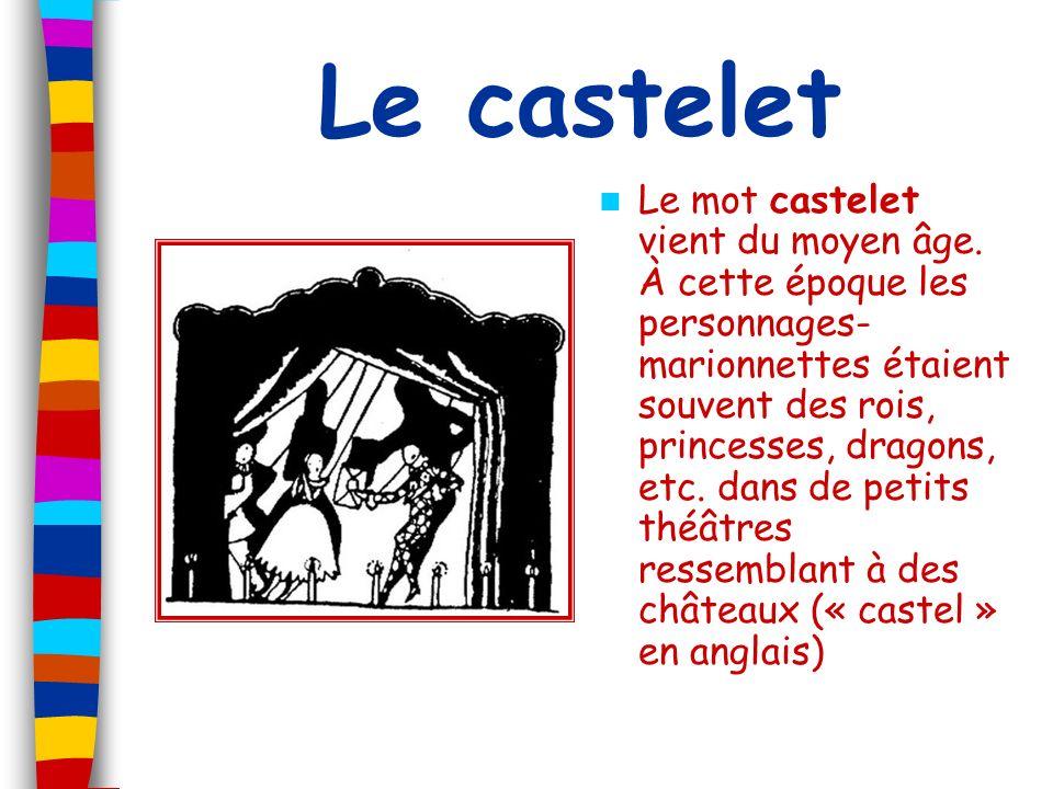 Le castelet Le mot castelet vient du moyen âge. À cette époque les personnages- marionnettes étaient souvent des rois, princesses, dragons, etc. dans