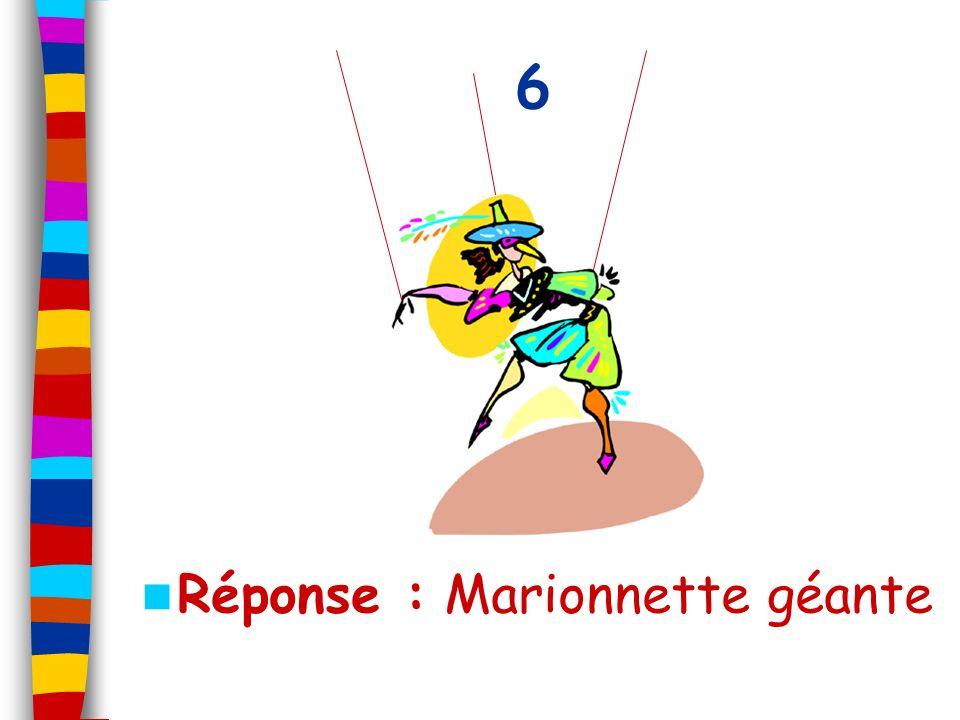 6 Réponse : Marionnette géante