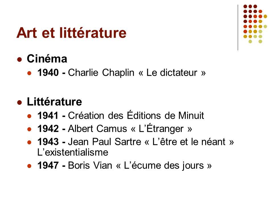 Art et littérature Cinéma 1940 - Charlie Chaplin « Le dictateur » Littérature 1941 - Création des Éditions de Minuit 1942 - Albert Camus « LÉtranger »