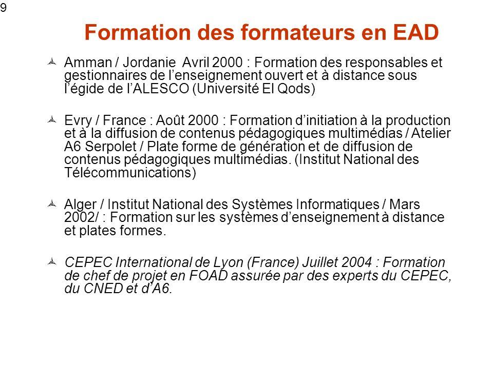 10 CEPEC International de Lyon (France) juillet 2005 : Formation de « Pilote de projet de FOAD dans le cadre dun pôle de certification » Fév.