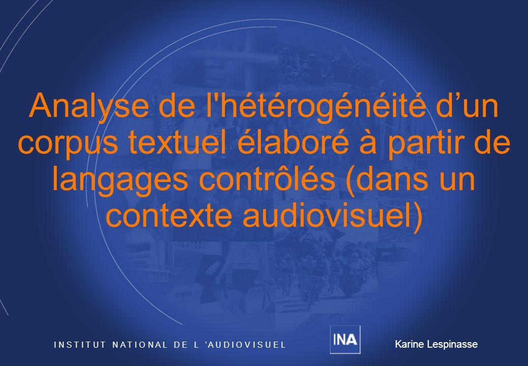 28/04/2001 INA et U-Paris III - K. Lespinasse1 Analyse de l'hétérogénéité dun corpus textuel élaboré à partir de langages contrôlés (dans un contexte