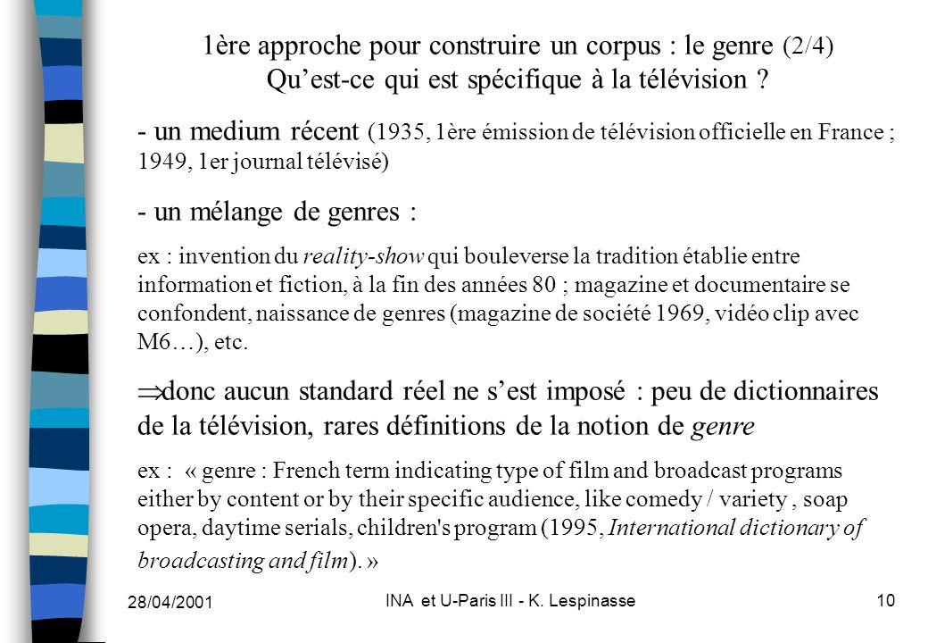 28/04/2001 INA et U-Paris III - K. Lespinasse10 1ère approche pour construire un corpus : le genre (2/4) Quest-ce qui est spécifique à la télévision ?