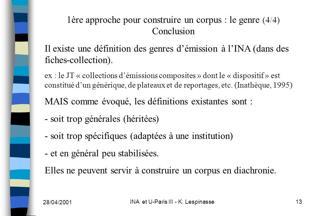 28/04/2001 INA et U-Paris III - K. Lespinasse13 1ère approche pour construire un corpus : le genre (4/4) Conclusion Il existe une définition des genre