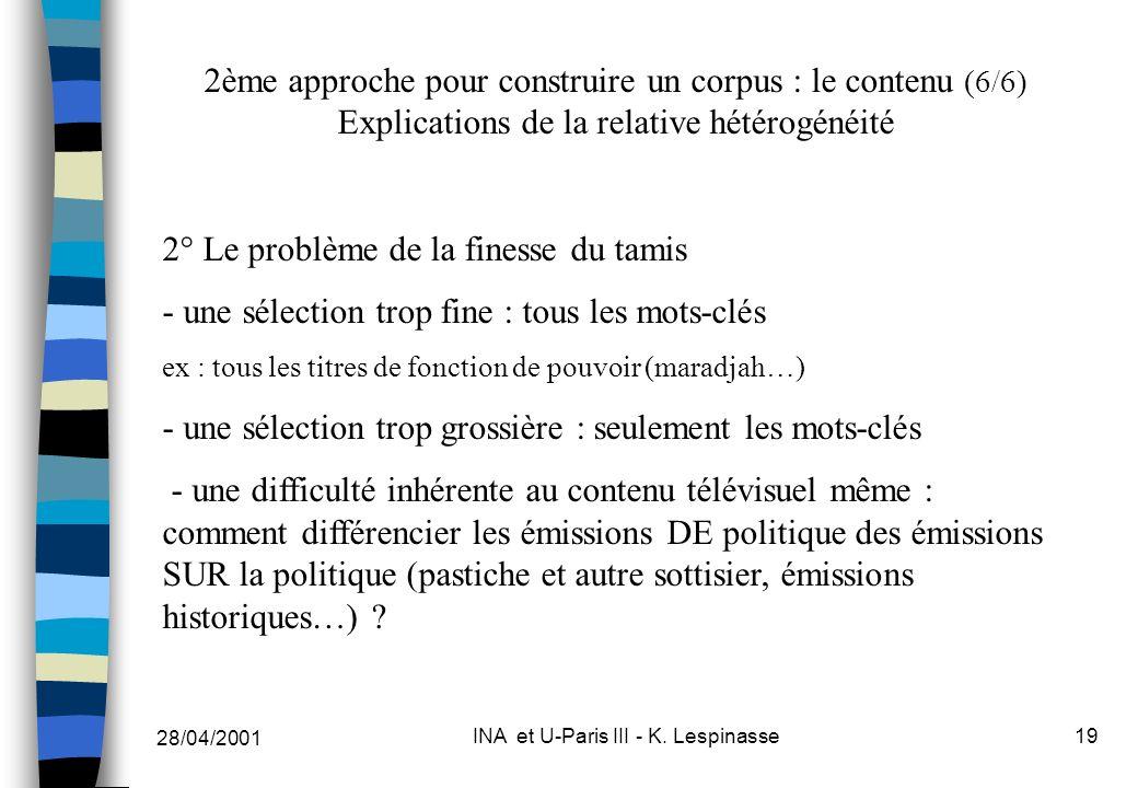 28/04/2001 INA et U-Paris III - K. Lespinasse19 2ème approche pour construire un corpus : le contenu (6/6) Explications de la relative hétérogénéité 2