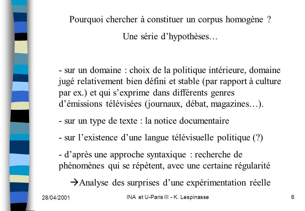 28/04/2001 INA et U-Paris III - K. Lespinasse6 Pourquoi chercher à constituer un corpus homogène .