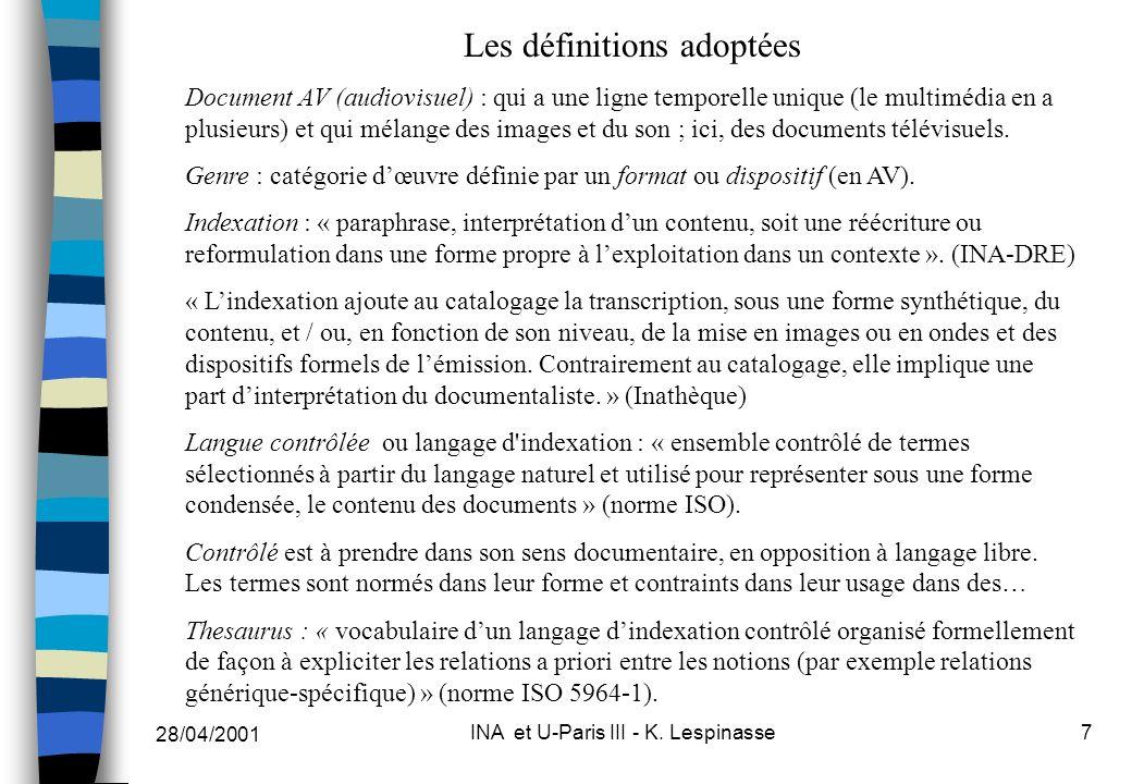 28/04/2001 INA et U-Paris III - K. Lespinasse7 Les définitions adoptées Document AV (audiovisuel) : qui a une ligne temporelle unique (le multimédia e