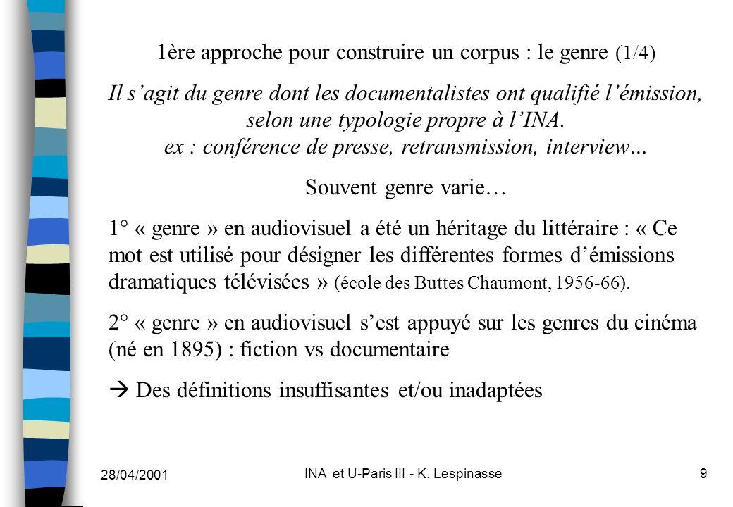 28/04/2001 INA et U-Paris III - K. Lespinasse9 1ère approche pour construire un corpus : le genre (1/4) Il sagit du genre dont les documentalistes ont