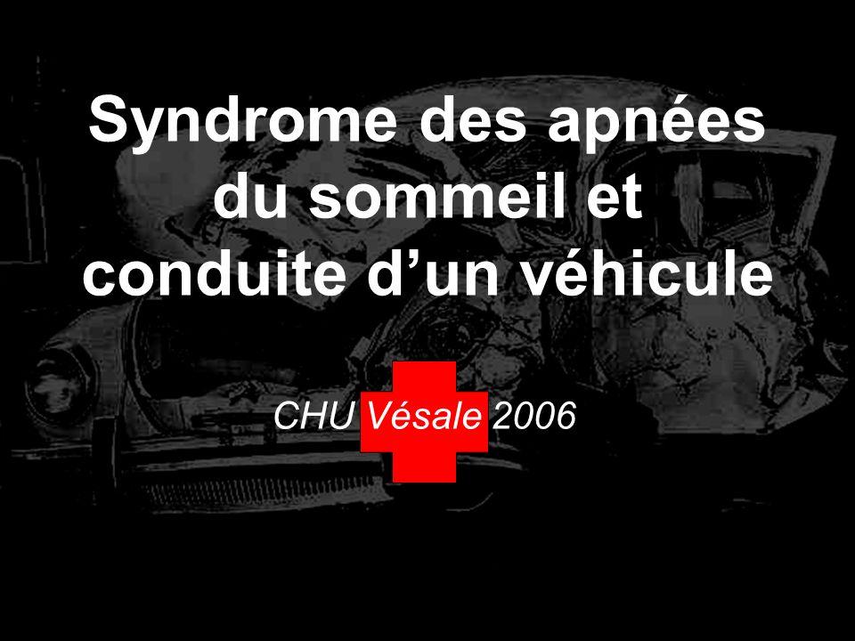 Syndrome des apnées du sommeil et conduite dun véhicule CHU Vésale 2006