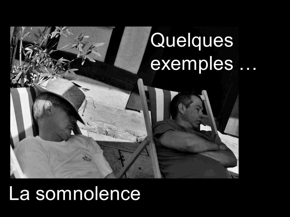 Quelques exemples … La somnolence
