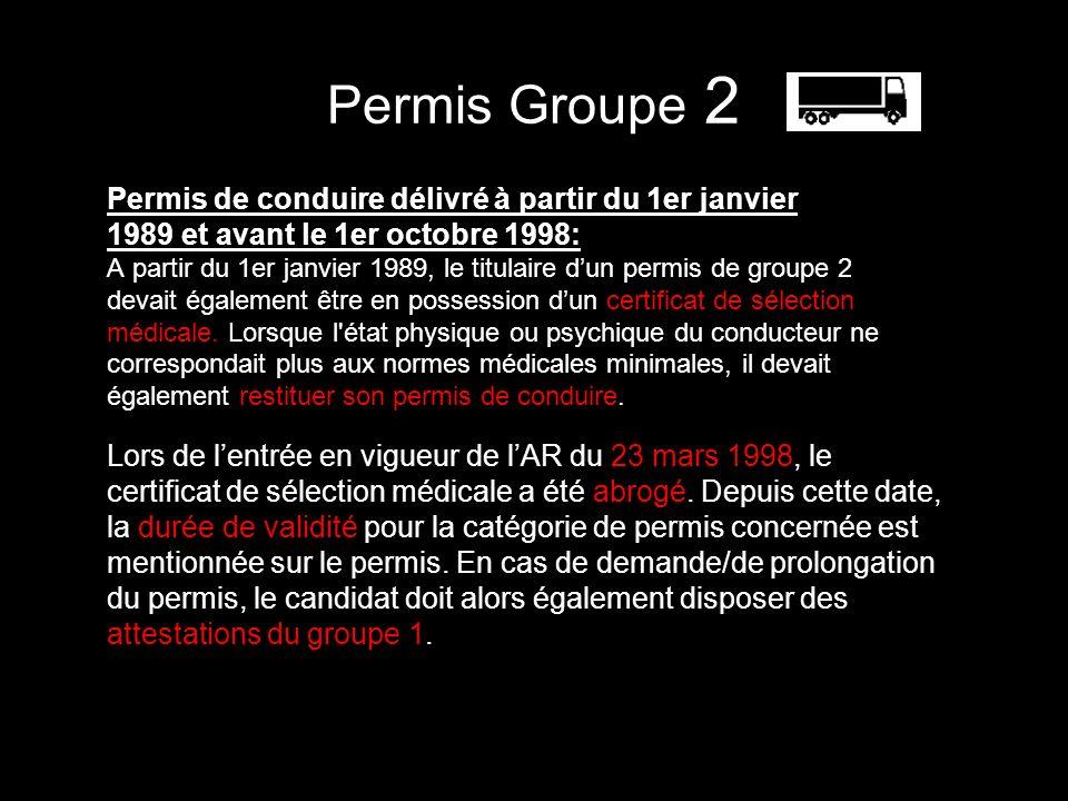 Permis Groupe 2 Permis de conduire délivré à partir du 1er janvier 1989 et avant le 1er octobre 1998: A partir du 1er janvier 1989, le titulaire dun permis de groupe 2 devait également être en possession dun certificat de sélection médicale.