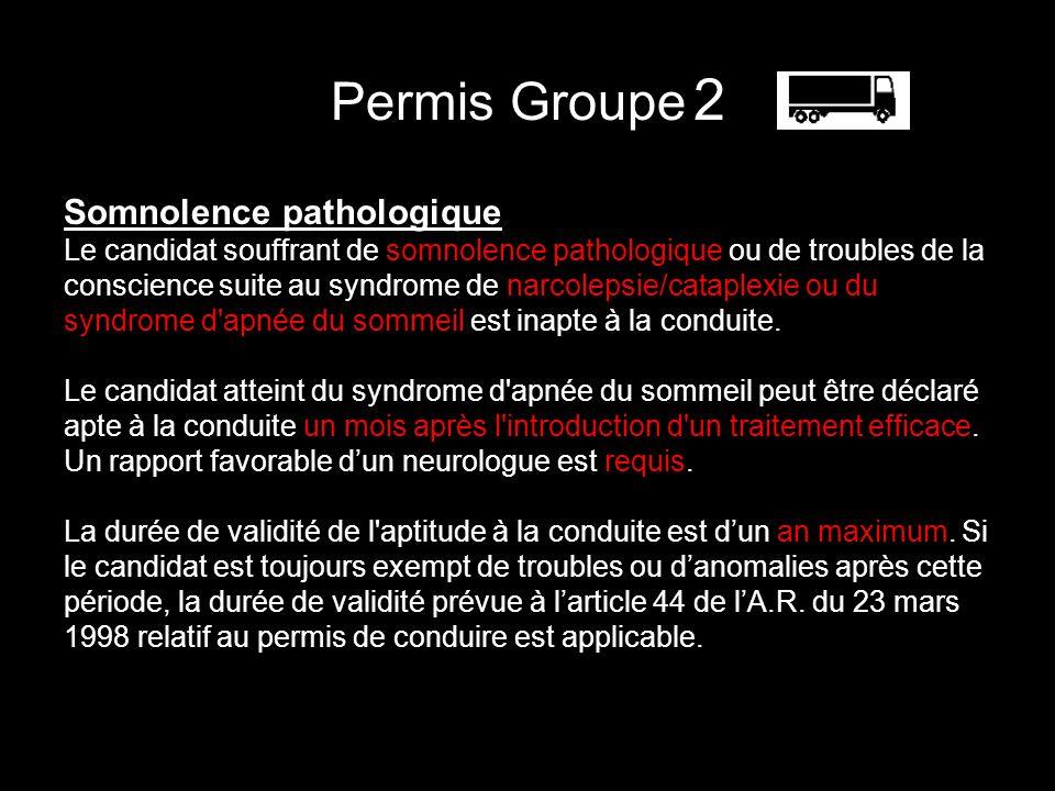 Permis Groupe 2 Somnolence pathologique Le candidat souffrant de somnolence pathologique ou de troubles de la conscience suite au syndrome de narcolep