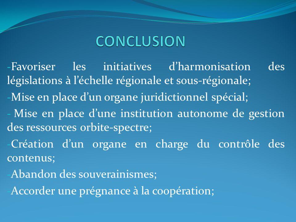 - Favoriser les initiatives dharmonisation des législations à léchelle régionale et sous-régionale; - Mise en place dun organe juridictionnel spécial;