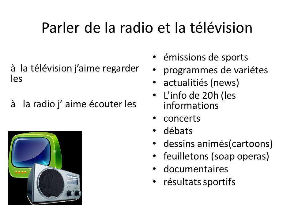 Parler de la radio et la télévision à la télévision jaime regarder les à la radio j aime écouter les émissions de sports programmes de variétes actual
