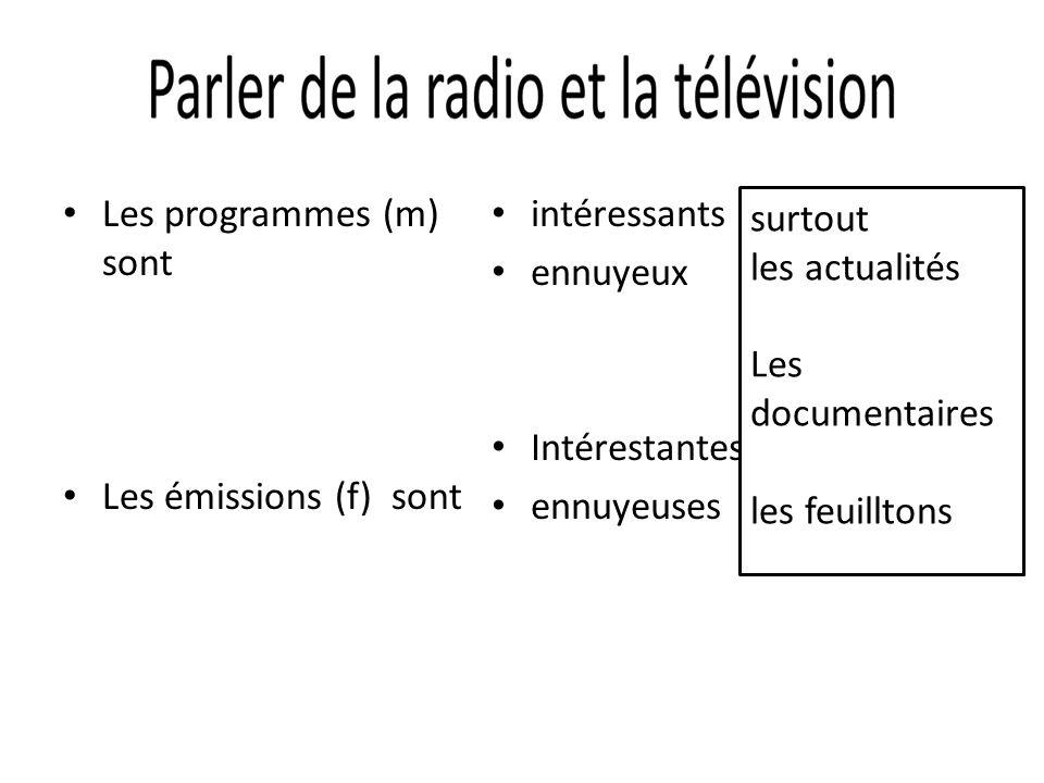 Les programmes (m) sont Les émissions (f) sont intéressants ennuyeux Intérestantes ennuyeuses surtout les actualités Les documentaires les feuilltons