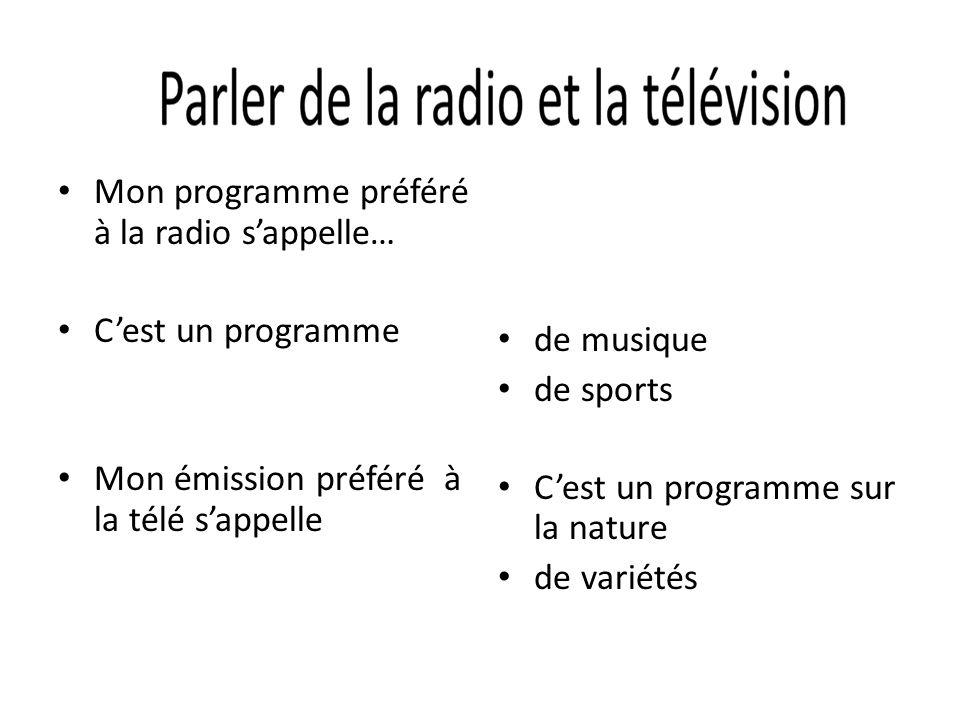 Mon programme préféré à la radio sappelle… Cest un programme Mon émission préféré à la télé sappelle de musique de sports Cest un programme sur la nat