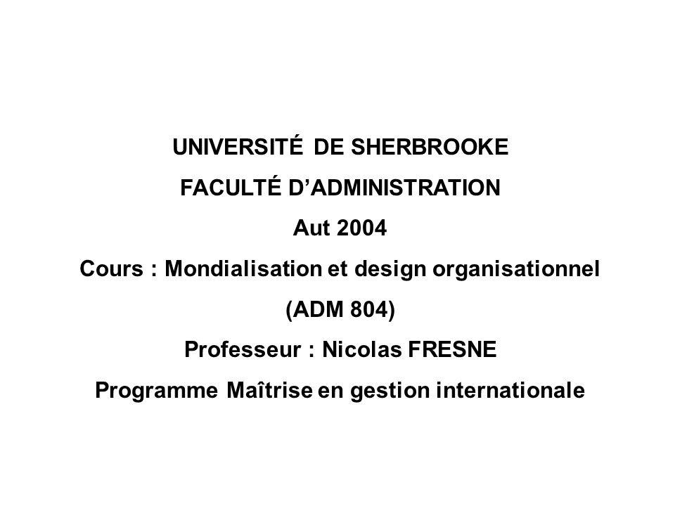 UNIVERSITÉ DE SHERBROOKE FACULTÉ DADMINISTRATION Aut 2004 Cours : Mondialisation et design organisationnel (ADM 804) Professeur : Nicolas FRESNE Progr