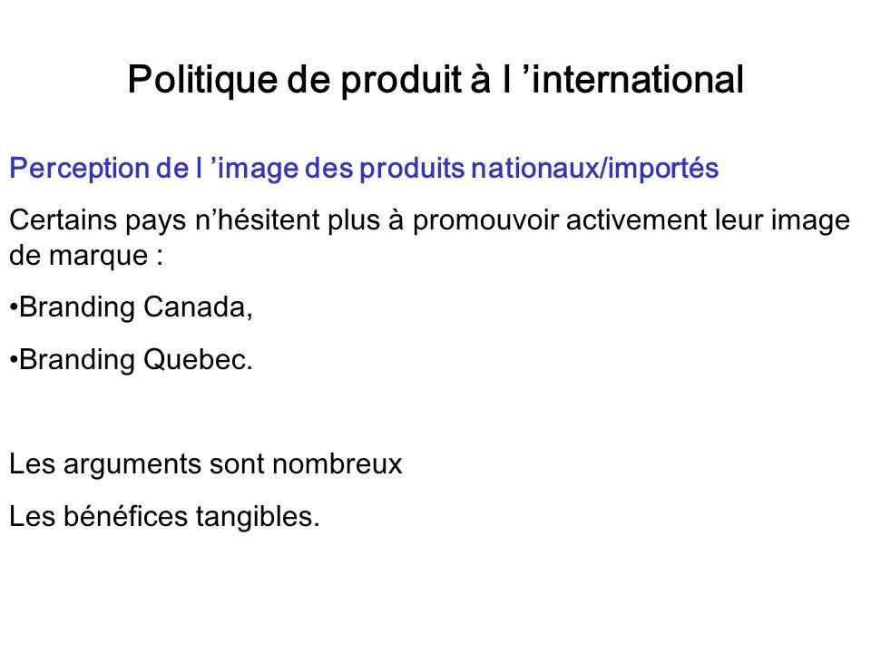 Politique de produit à l international Perception de l image des produits nationaux/importés Certains pays nhésitent plus à promouvoir activement leur