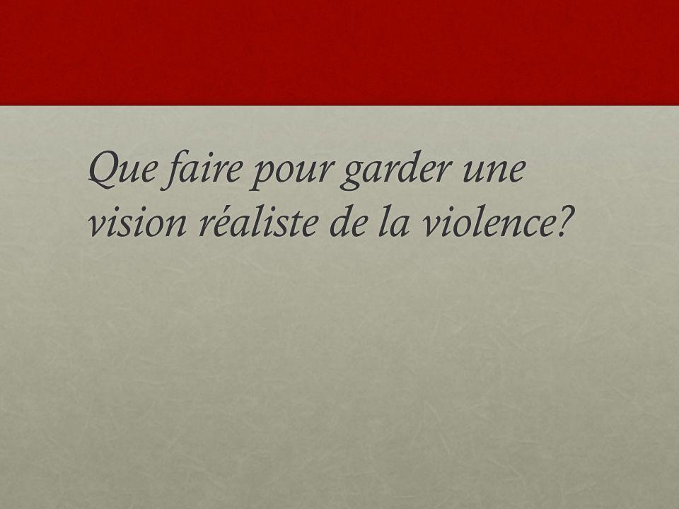 Que faire pour garder une vision réaliste de la violence?