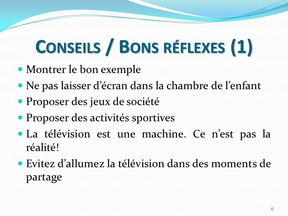 C ONSEILS / B ONS RÉFLEXES (1) Montrer le bon exemple Ne pas laisser décran dans la chambre de lenfant Proposer des jeux de société Proposer des activités sportives La télévision est une machine.