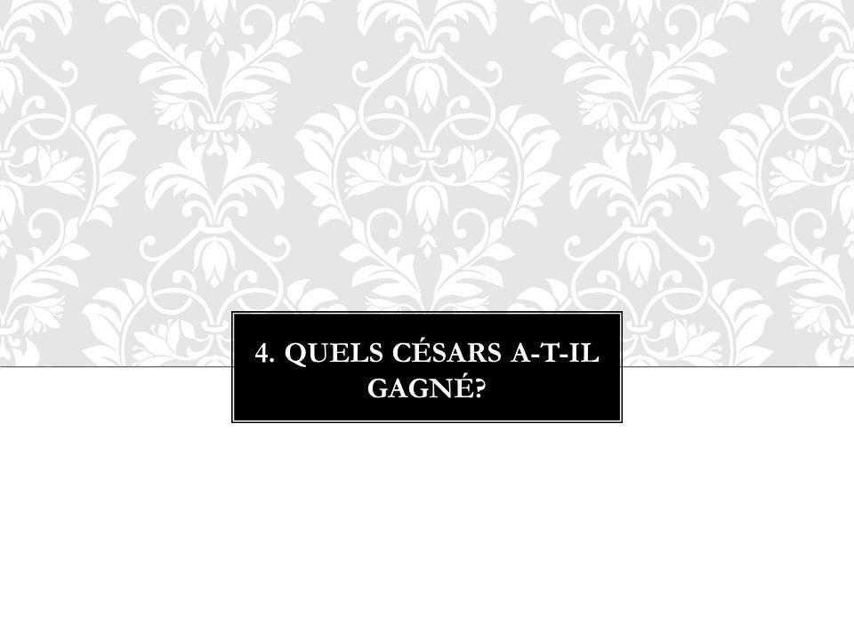 4. QUELS CÉSARS A-T-IL GAGNÉ?