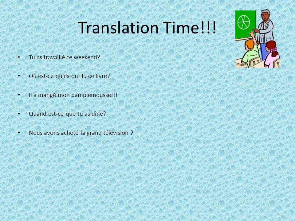 Translation Time!!! Tu as travaillé ce weekend? Où est-ce quils ont lu ce livre? Il a mangé mon pamplemousse!!! Quand est-ce que tu as dîné? Nous avon