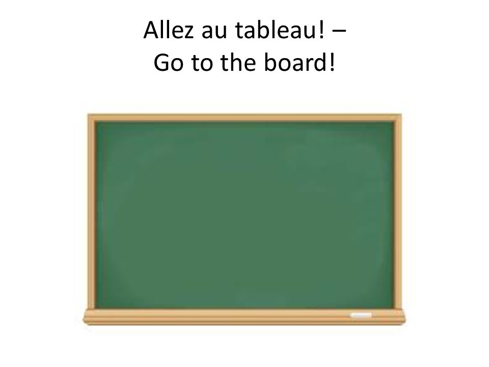Allez au tableau! – Go to the board!