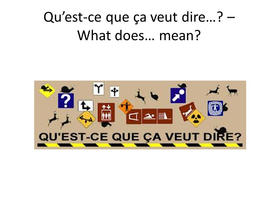 Quest-ce que ça veut dire…? – What does… mean?