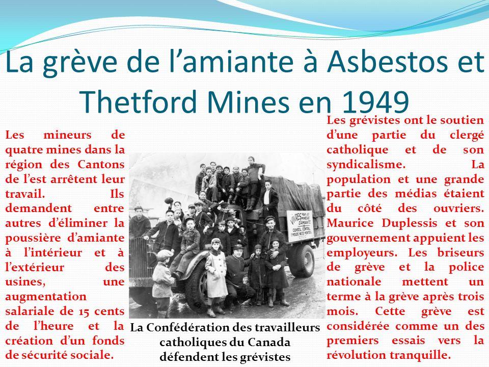 La grève de lamiante à Asbestos et Thetford Mines en 1949 Les mineurs de quatre mines dans la région des Cantons de lest arrêtent leur travail. Ils de