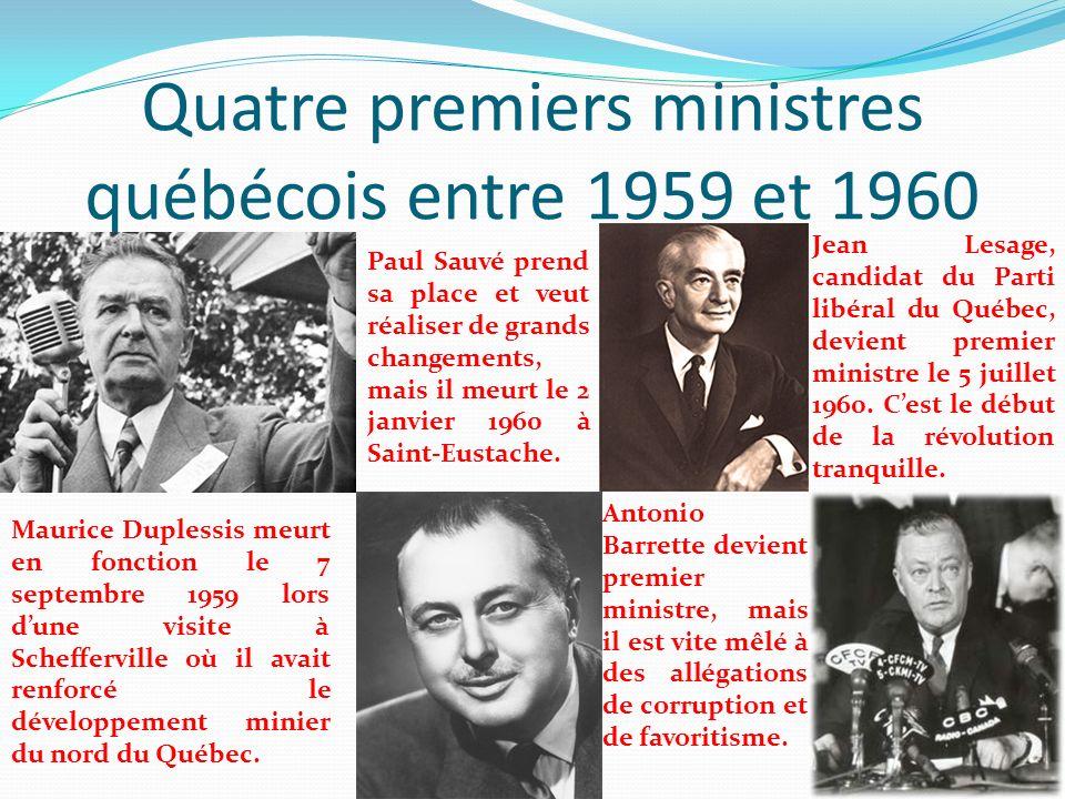 Quatre premiers ministres québécois entre 1959 et 1960 Maurice Duplessis meurt en fonction le 7 septembre 1959 lors dune visite à Schefferville où il