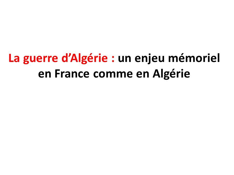 La guerre dAlgérie : un enjeu mémoriel en France comme en Algérie