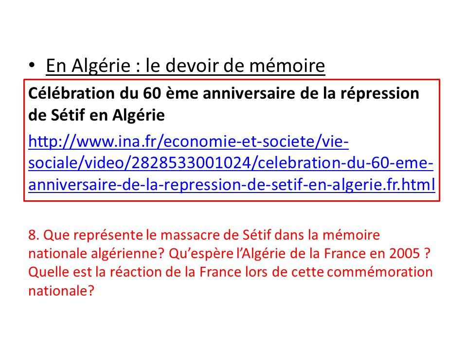 En Algérie : le devoir de mémoire Célébration du 60 ème anniversaire de la répression de Sétif en Algérie http://www.ina.fr/economie-et-societe/vie- s