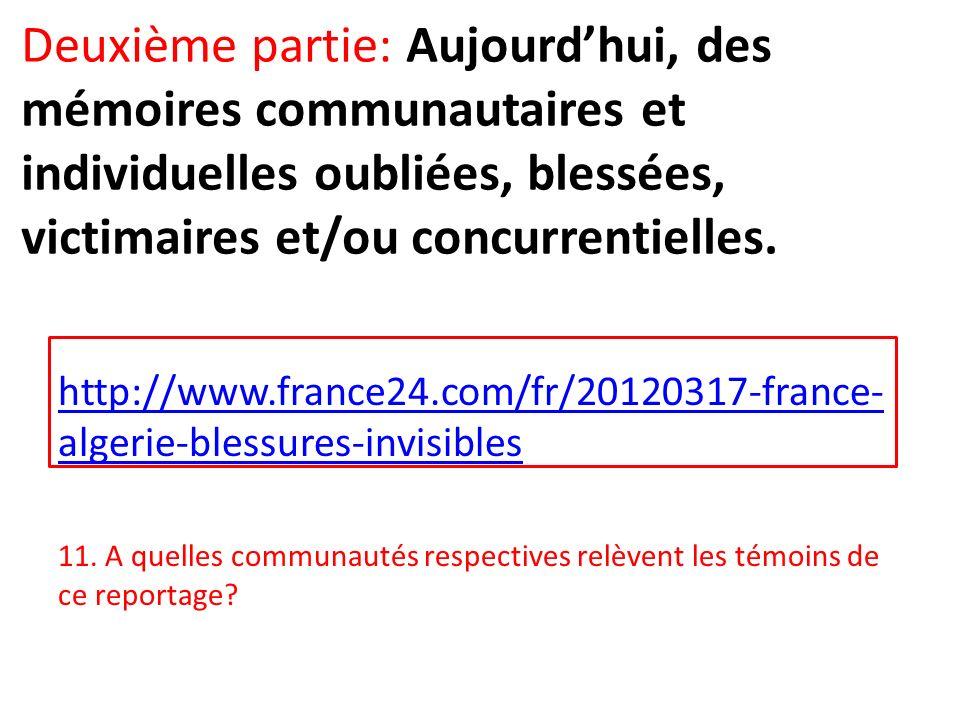 Deuxième partie: Aujourdhui, des mémoires communautaires et individuelles oubliées, blessées, victimaires et/ou concurrentielles. http://www.france24.