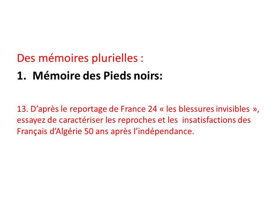 Des mémoires plurielles : 1.Mémoire des Pieds noirs: 13. Daprès le reportage de France 24 « les blessures invisibles », essayez de caractériser les re