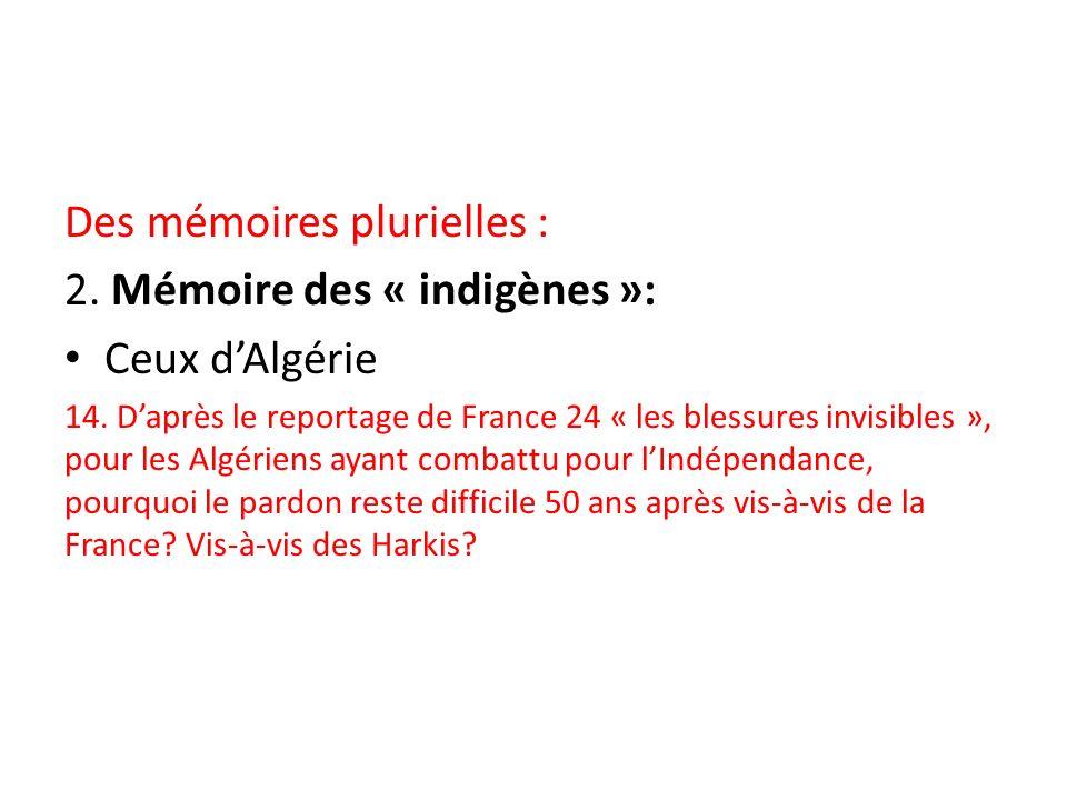 Des mémoires plurielles : 2. Mémoire des « indigènes »: Ceux dAlgérie 14. Daprès le reportage de France 24 « les blessures invisibles », pour les Algé