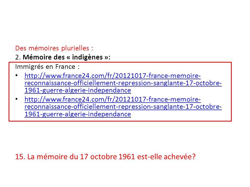 Des mémoires plurielles : 2. Mémoire des « indigènes »: Immigrés en France : http://www.france24.com/fr/20121017-france-memoire- reconnaissance-offici