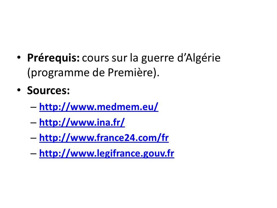 Prérequis: cours sur la guerre dAlgérie (programme de Première). Sources: – http://www.medmem.eu/ http://www.medmem.eu/ – http://www.ina.fr/ http://ww