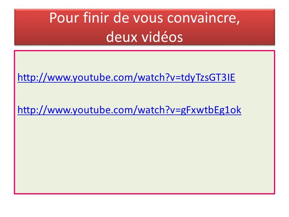 Pour finir de vous convaincre, deux vidéos http://www.youtube.com/watch?v=tdyTzsGT3IE http://www.youtube.com/watch?v=gFxwtbEg1ok