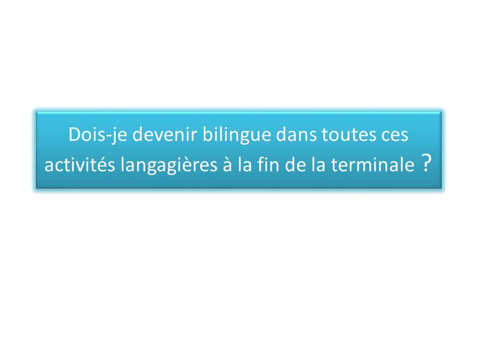 Dois-je devenir bilingue dans toutes ces activités langagières à la fin de la terminale ?