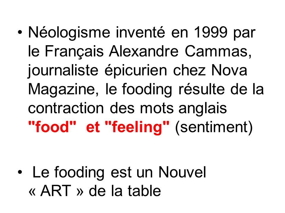 Néologisme inventé en 1999 par le Français Alexandre Cammas, journaliste épicurien chez Nova Magazine, le fooding résulte de la contraction des mots a