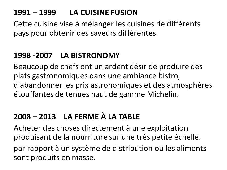 1991 – 1999 LA CUISINE FUSION Cette cuisine vise à mélanger les cuisines de différents pays pour obtenir des saveurs différentes. 1998 -2007 LA BISTRO