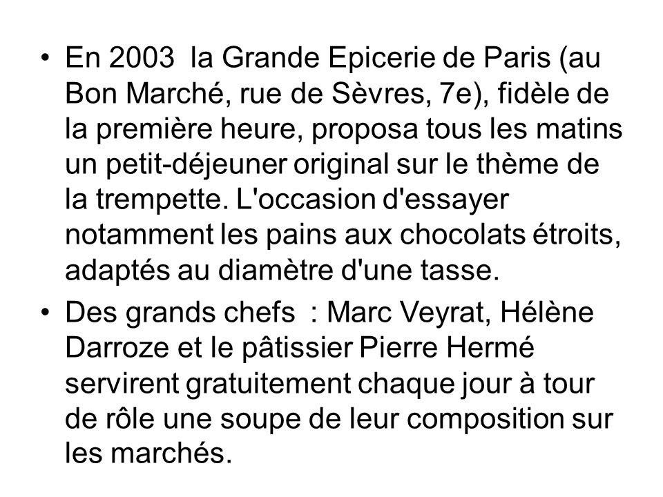 En 2003 la Grande Epicerie de Paris (au Bon Marché, rue de Sèvres, 7e), fidèle de la première heure, proposa tous les matins un petit-déjeuner origina