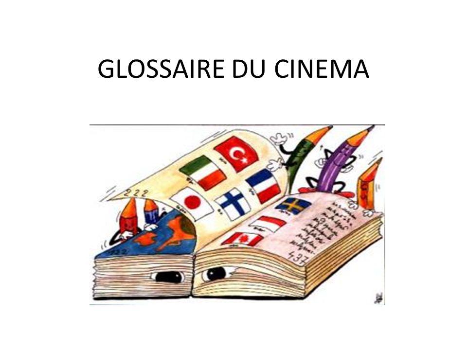 GLOSSAIRE DU CINEMA