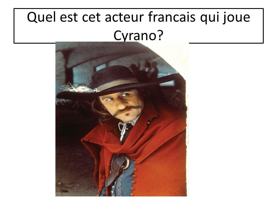 Quel est cet acteur francais qui joue Cyrano