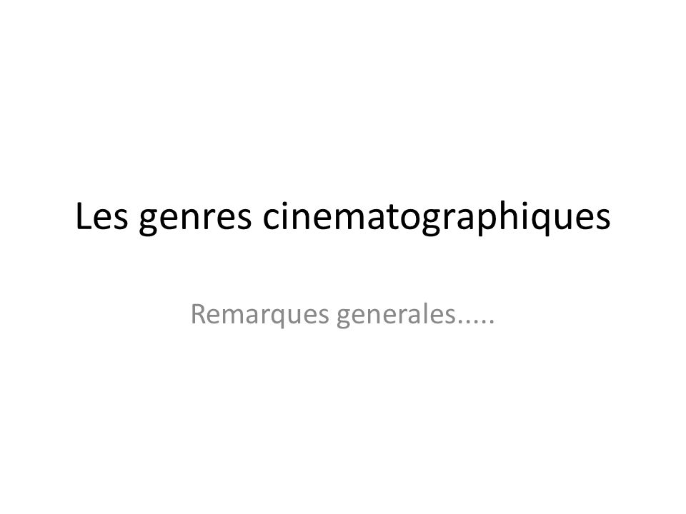 Les genres cinematographiques Remarques generales.....
