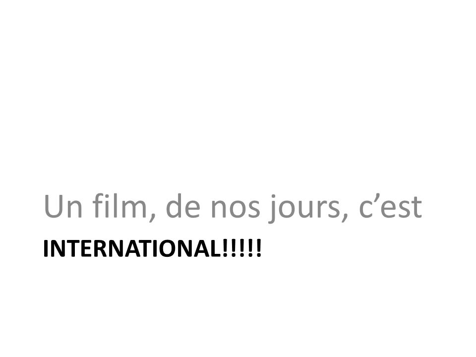 INTERNATIONAL!!!!! Un film, de nos jours, cest