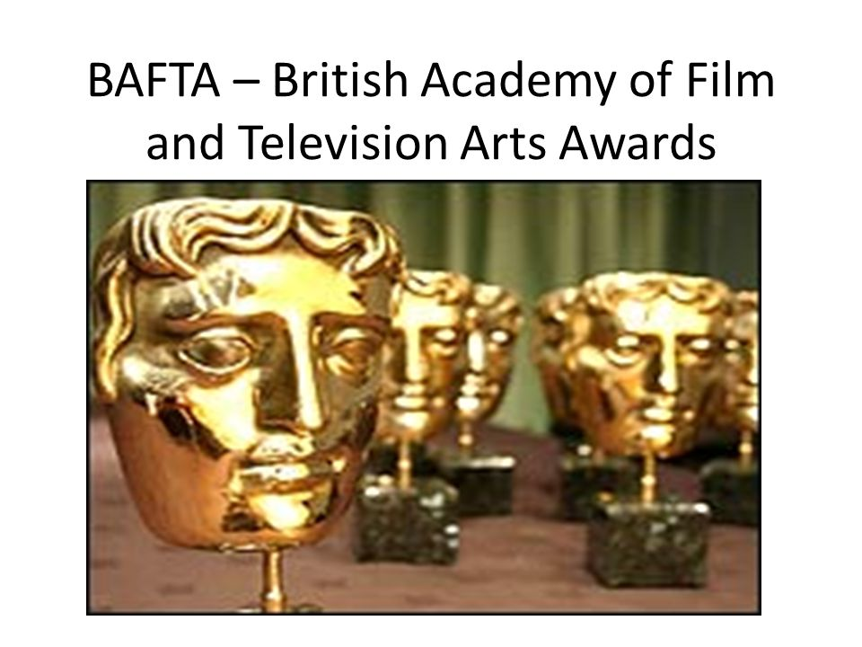 BAFTA – British Academy of Film and Television Arts Awards