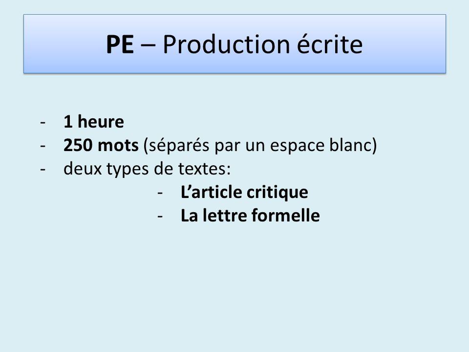 PE – Production écrite -1 heure -250 mots (séparés par un espace blanc) -deux types de textes: -Larticle critique -La lettre formelle