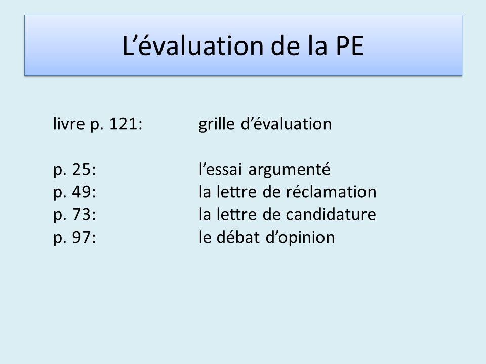 Lévaluation de la PE livre p. 121:grille dévaluation p. 25:lessai argumenté p. 49:la lettre de réclamation p. 73:la lettre de candidature p. 97:le déb