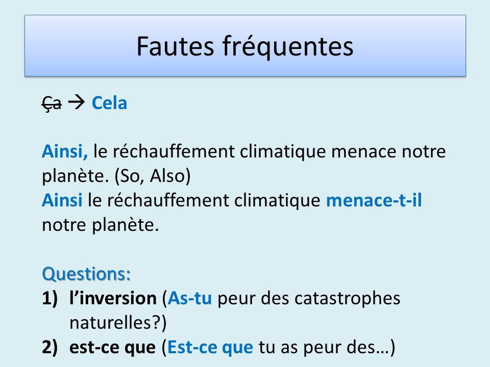Fautes fréquentes Ça Cela Ainsi, le réchauffement climatique menace notre planète. (So, Also) Ainsi le réchauffement climatique menace-t-il notre plan